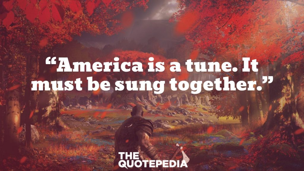 """America is a tune. It must be sung together."""