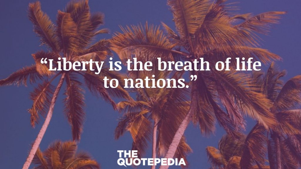 """Liberty is the breath of life to nations."""