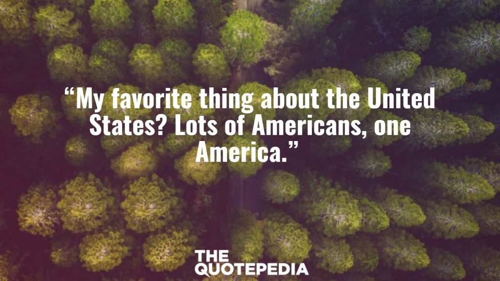 """My favorite thing about the United States? Lots of Americans, one America."""