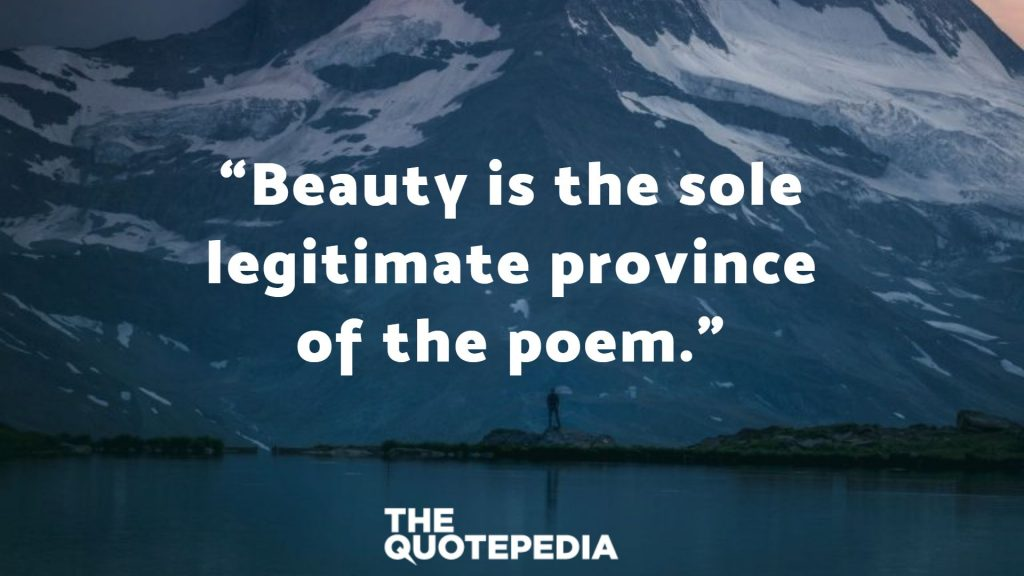 """Beauty is the sole legitimate province of the poem."""