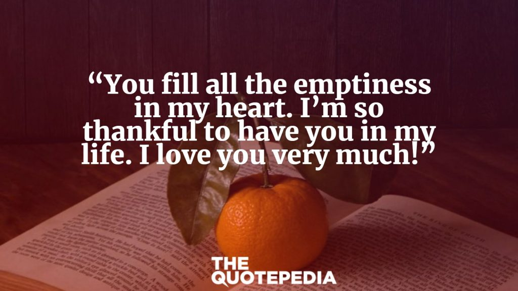 """You fill all the emptiness in my heart. I'm so thankful to have you in my life. I love you very much!"""