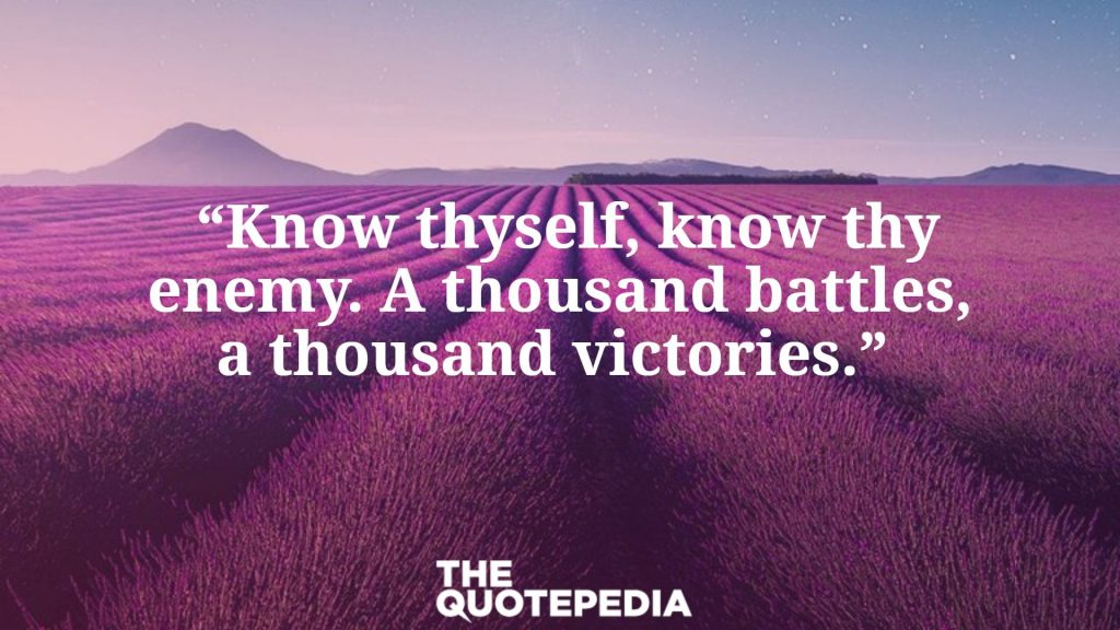 """""""Know thyself, know thy enemy. A thousand battles, a thousand victories."""""""