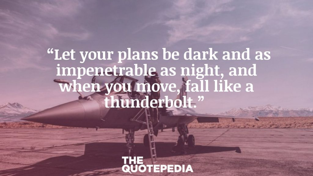 """""""Let your plans be dark and as impenetrable as night, and when you move, fall like a thunderbolt."""""""