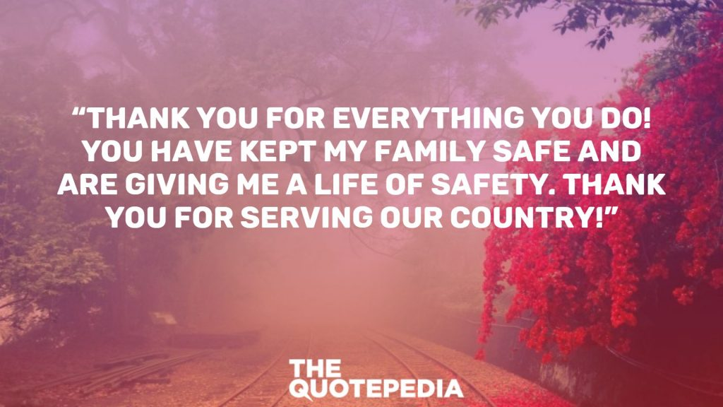 """Thank you for everything you do! YOU have kept my family safe and are giving me a life of safety. Thank you for serving our country!"""