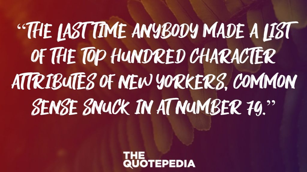 """The last time anybody made a list of the top hundred character attributes of New Yorkers, common sense snuck in at number 79."""