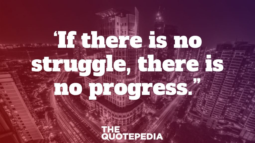 'If there is no struggle, there is no progress.""