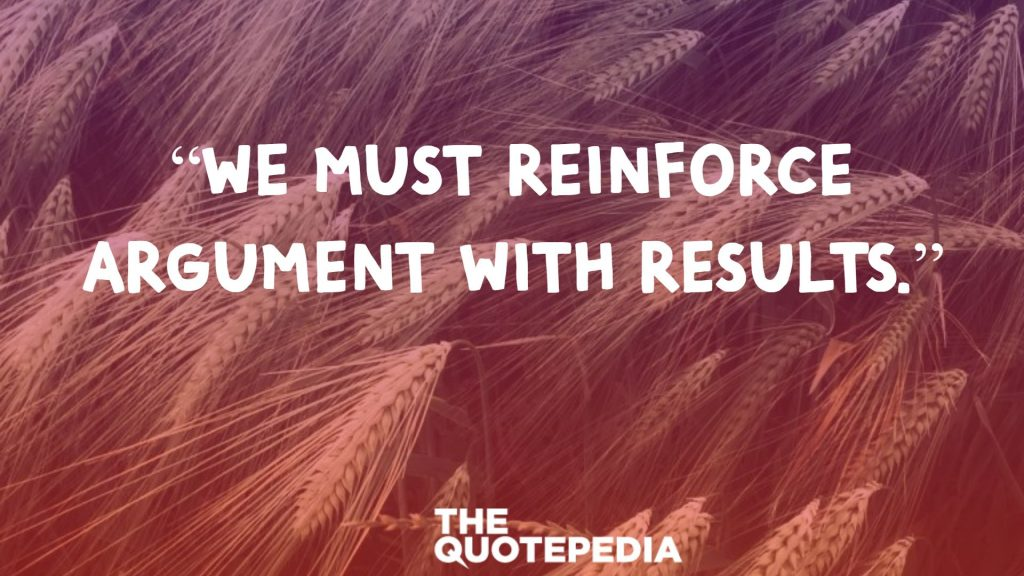 """We must reinforce argument with results."""