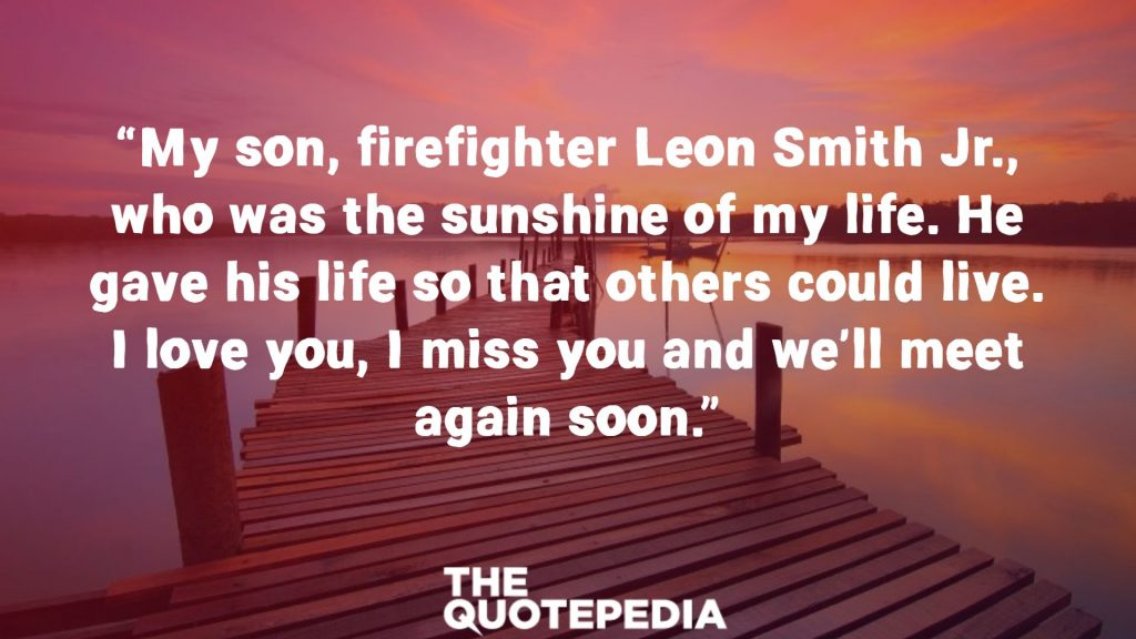 """My son, firefighter Leon Smith Jr., who was the sunshine of my life. He gave his life so that others could live. I love you, I miss you and we'll meet again soon."""