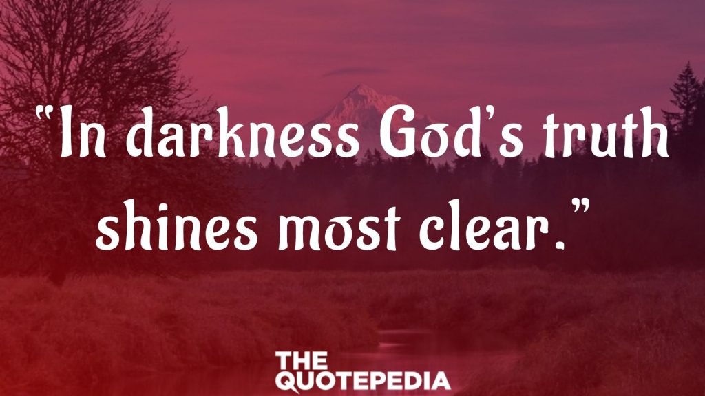 """""""In darkness God's truth shines most clear."""""""