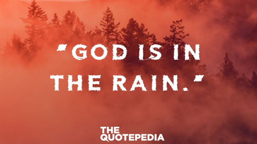 """God is in the rain."""