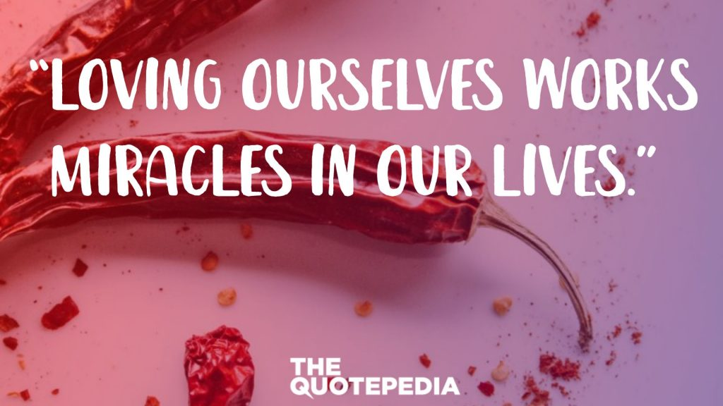 """Loving ourselves works miracles in our lives."""