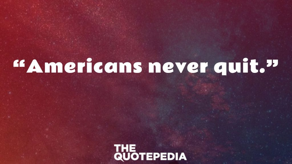 """Americans never quit."""
