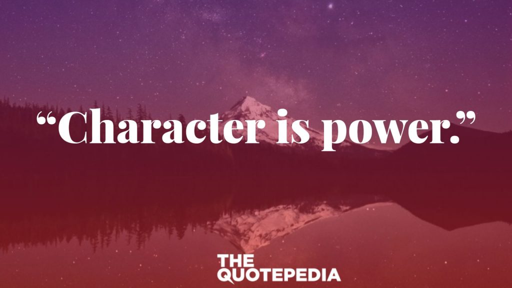 """Character is power."""