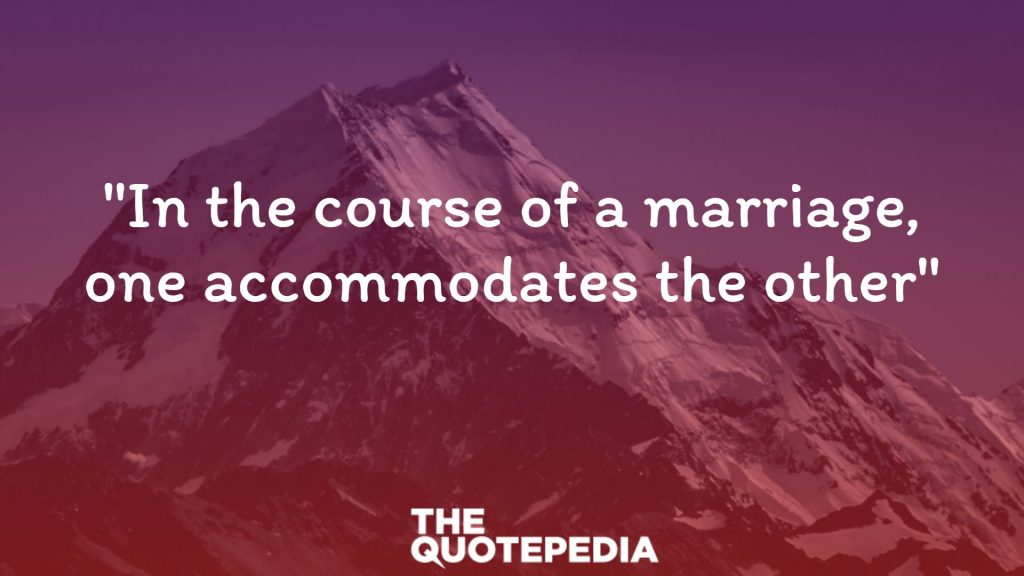 """In the course of a marriage, one accommodates the other"""