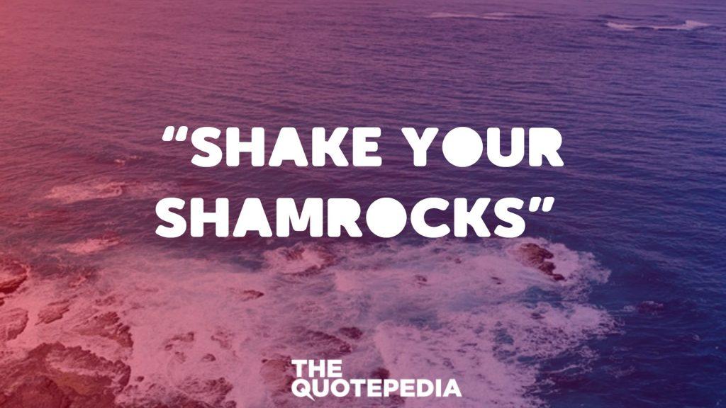 """""""Shake your shamrocks"""""""